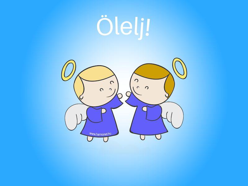 Ezt üzenik a kicsi angyalok: Ölelj!